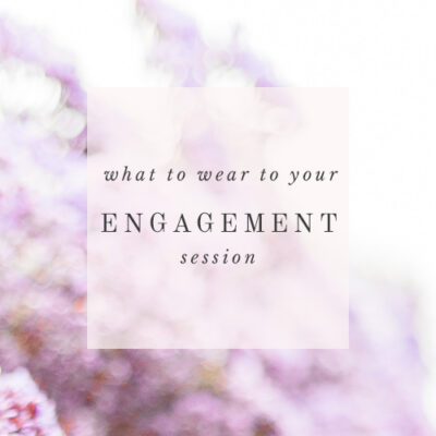 what to wear to your engagement session style guide